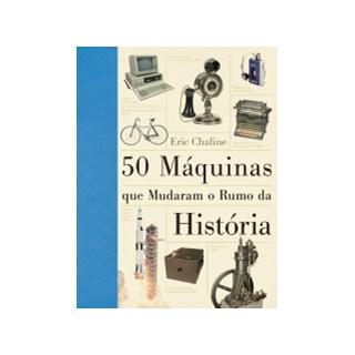 50 MAQUINAS QUE MUDARAM O RUMO DA HISTORIA - SEXTANTE