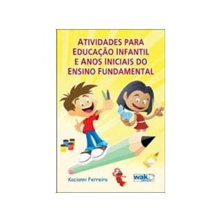 ATIVIDADES PARA EDUCACAO INFANTIL E ANOS INICIAIS DO ENSINO FUNDAMENTAL - WAK