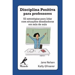 Baralho Disciplina Positiva Para Professores: 52 Estratégias para Lidar com Situação Desafiadora em Sala de Aula - Nelsen - Manole
