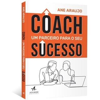 COACH UM PARCEIRO PARA O SEU SUCESSO - ALTA BOOKS