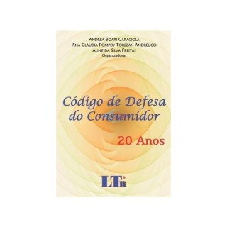 CODIGO DE DEFESA DO CONSUMIDOR - 20 ANOS - LTR