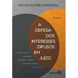 DEFESA DOS INTERESSES DIFUSOS EM JUIZO, A - SARAIVA - 30ED