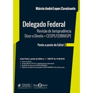 DELEGADO FEDERAL - REVISAO DE JURISPRUDENCIA DIZER O DIREITO - CESPE/CEBRASPE - JUSPODIVM