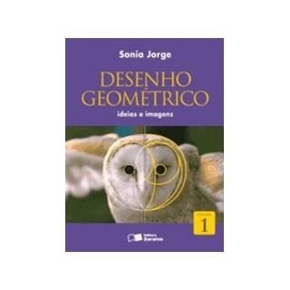 DESENHO GEOMETRICO IDEIAS E IMAGENS 1 - SARAIVA