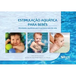 Estimulação Aquática para Bebês - Atividades Aquáticas para o Primeiro Ano de Vida - Siqueira BF