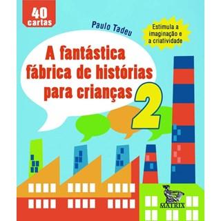 FANTASTICA FABRICA DE HISTORIAS PARA CRIANCAS, A - VOL 2 - MATRIX