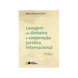 LAVAGEM DE DINHEIRO E COOPERACAO JURIDICA INTERNACIONAL - SARAIVA