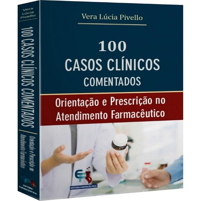 Livro - 100 Casos Clínicos Comentados: Orientação e Prescrição no Atendimento Farmacêutico - Pivello