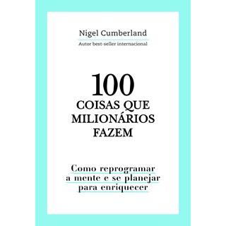Livro 100 Coisas Que Milionários Fazem - Cumberland - Astral Cultural - Pré-Venda