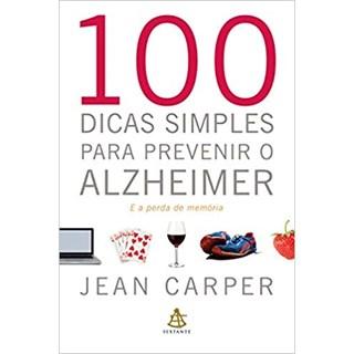 Livro - 100 Dicas Simples Para Prevenir o Alzheimer - Carper - Sextante