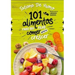 Livro - 101 Alimentos Para Seu Filho Comer Antes De Crescer - Vuono