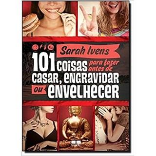 Livro - 101 coisas para fazer antes de casar, engravidar ou envelhecer