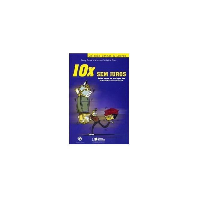Livro - 10x Sem Juros - Saiba Como Se Proteger das Armadilhas do Crediário - Dana