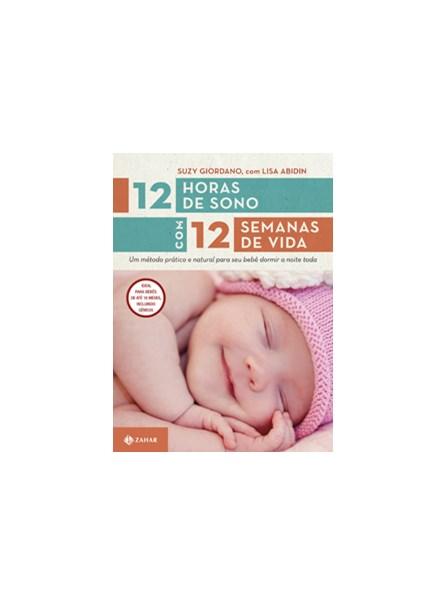 Livro - 12 horas de sono com 12 semanas de vida - Um método prático e natural para seu filho dormir a noite toda