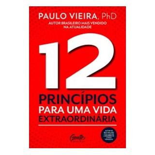 Livro - 12 PRINCÍPIOS PARA UMA VIDA EXTRAORDINÁRIA - VIEIRA 1º edição