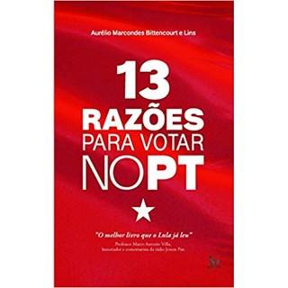 Livro - 13 Razões Para Votar No PT - Bittencourt e Lins