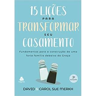 Livro - 15 Lições Para Transformar Seu Casamento - Merkh - Hagnos