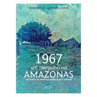 Livro - 1967 Um mergulho no Amazonas em Busca da Medicina Pública Para o Brasil - Costa