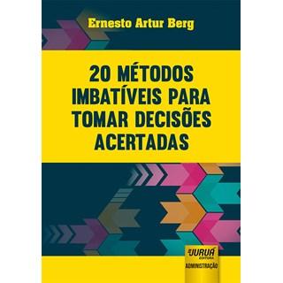 Livro - 20 Métodos Imbatíveis para Tomar Decisões Acertadas - Berg - Juruá