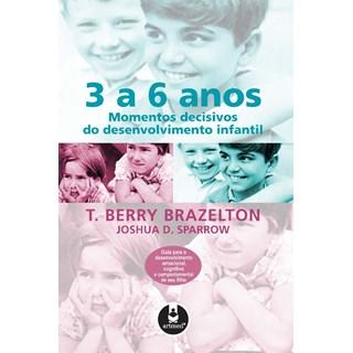 Livro - 3 a 6 anos - Momentos Decisivos do Desenvolvimento Infantil - Brazelton