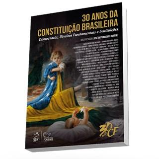 Livro - 30 Anos da Constituição Brasileira - Democracia, Direitos Fundamentais e Instituições - Toffoli - Pré Venda