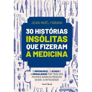 Livro - 30 Histórias Insólitas Que Fizeram a Medicina - Fabiani - Autêntica