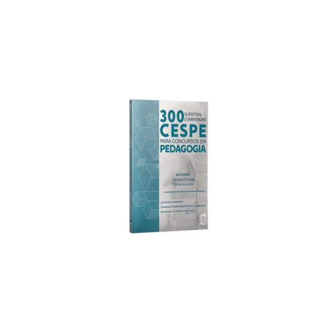 Livro - 300 Questões Comentadas CESPE Para Concursos de Pedagogia - Firmino