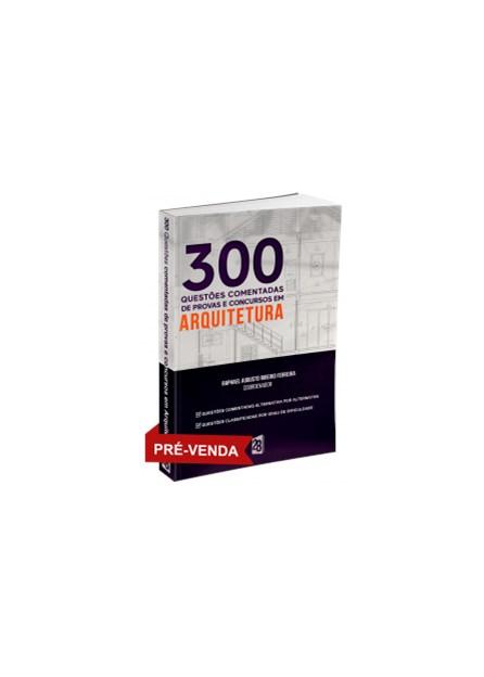 Livro - 300 Questões Comentadas de Provas e Concursos em Arquitetura - Ferreira