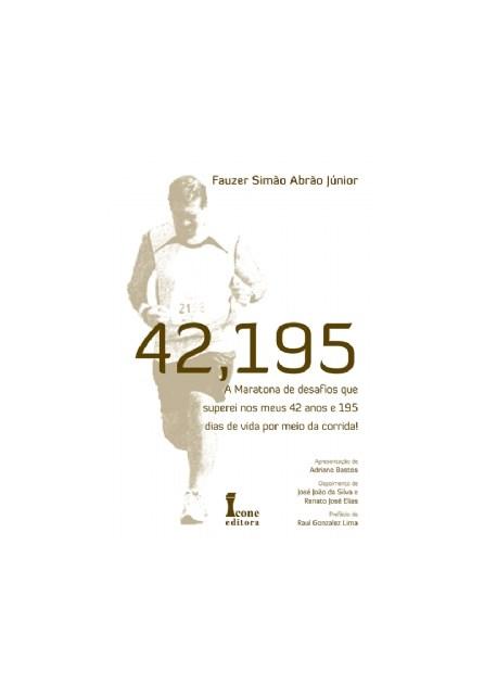Livro - 42.195 A Maratona de Desafios que Superei nos Meus 42 Anos e 195 Dias de Vida por Meio da Corrida - Abrão Junior