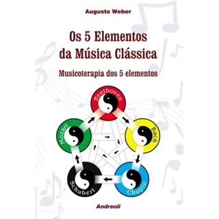 Livro - 5 Elementos Da Musica Classica, Os - Musicoterapia dos 5 Elementos - Weber BF