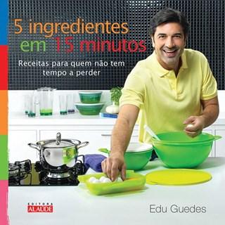 Livro - 5 Ingredientes em 15 minutos - Receitas para Quem não tem Tempo a Perder -