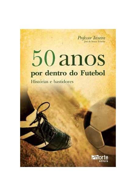 Livro - 50 Anos por Dentro do Futebol - Teixeira