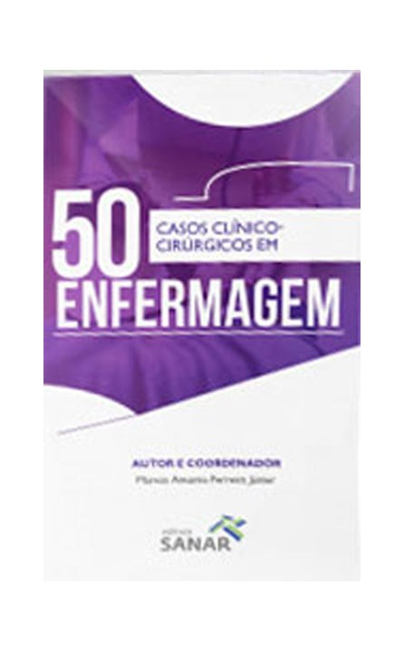 Livro -  50 Casos Clínico-Cirúrgico em Enfermagem - Ferreira Junior