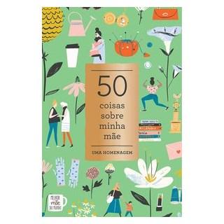 Livro - 50 Coisas Sobre Minha Mãe: Homenagem -Noterie