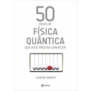 Livro - 50 Ideias de Física Quântica Que Você Precisa Conhecer - Baker - Planeta
