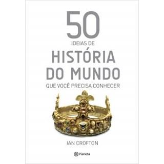 Livro - 50 Idéias de História do Mundo Que Você Precisa Conhecer - Crofton - Planeta