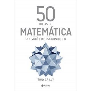 Livro - 50 Ideias de Matemática Que Você Precisa Conhecer - Crilly - Planeta