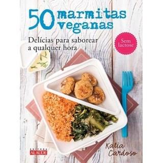 Livro - 50 Marmitas Veganas - Delícias para Saborear a Qualquer Hora - Cardoso