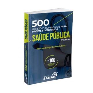 Livro - 500 Questões Comentadas para Provas e Concursos em Saúde Pública - Silva
