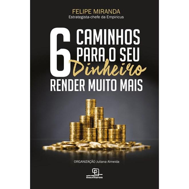 Livro - 6 Caminhos Para O Seu Dinheiro Render Muito Mais - Miranda