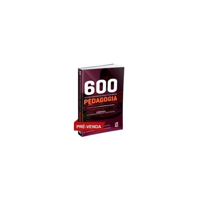 Livro - 600 Questões Comentadas de Provas e Concursos em Pedagogia - Pereira 1ª edição