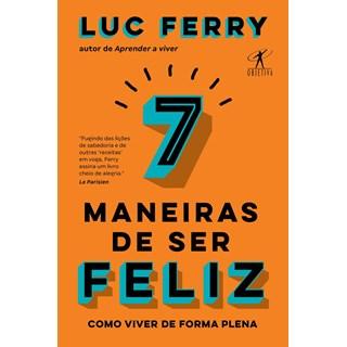 Livro - 7 Maneiras de Ser Feliz: Como Viver de Forma Plena - Ferry