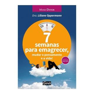 Livro - 7 Semanas Para Emagrecer, Mudar o Pensamento e a Vida! - Oppermann - Gente