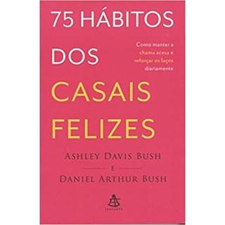 Livro - 75 Hábitos dos Casais Felizes - Bush - Sextante