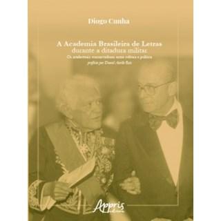 Livro - A Academia Brasileira de Letras Durante a Ditadura Militar - Cunha - Appris