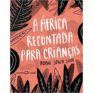 Livro - A África Recontada Para Crianças - Silva - Martin Claret