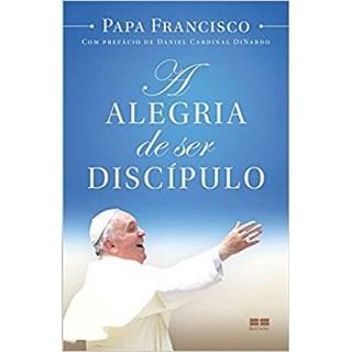 Livro - A Alegria de ser Discípulo - Papa Francisco