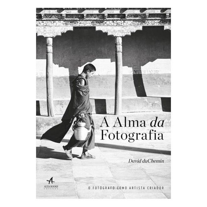 Livro - A alma da fotografia - O Fotógrafo como Artista Criador -  DuChemin