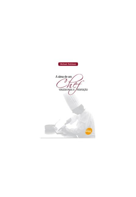 Livro - A Alma de um Chef - Viagem para a Perfeição - Ruhlman
