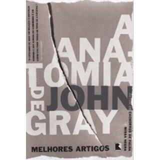 Livro - A Anatomia de John Gray - Melhores Ensaios
